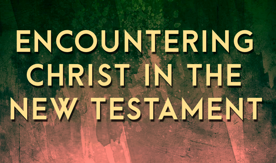 Encountering Christ in the New Testament