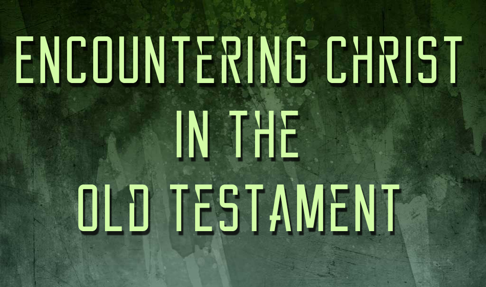 Encountering Christ in the Old Testament